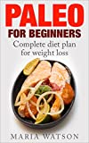 Paleo for Beginners: Complete diet plan for weight loss (Paleo solution)