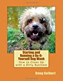 Doug Gelbert Starting and Running a Do-It-Yourself Dog Wash: How to Clean Up with a Dirty Business
