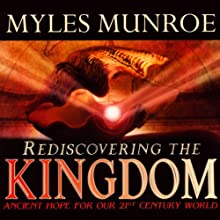 Rediscovering the Kingdom: Ancient Hope for our 21st Century World Audiobook by Myles Munroe Narrated by Don Nori