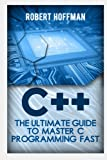 img - for C++: The Ultimate Guide to Learn C Programming and Computer Hacking for Dummies (c plus plus, C++ for beginners, hacking exposed, how to hack) (HTML, ... Coding, CSS, Java, PHP) (Volume 1) book / textbook / text book