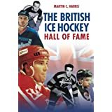 British Ice Hockey Hall of Fameby Martin C. Harris