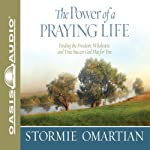 The Power of a Praying Life: Finding the Freedom, Wholeness, and True Success God Has for You (       UNABRIDGED) by Stormie Omartian Narrated by Jill Shellabarger