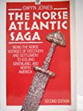 The Norse Atlantic Saga: Being the Norse Voyages of Discovery and Settlement to Iceland, Greenland, and North America (0192851608) by Jones, Gwyn