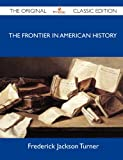 Image of The Frontier in American History - The Original Classic Edition