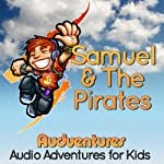 Samuel and the Pirates: Audventures Audio Adventures for Kids | Rosko Lewis