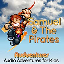 Samuel and the Pirates: Audventures Audio Adventures for Kids Audiobook by Rosko Lewis Narrated by Rosko Lewis