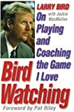 img - for Bird Watching: On Playing and Coaching the Game I Love by Bird, Larry, MacMullan, Jackie (1999) Hardcover book / textbook / text book