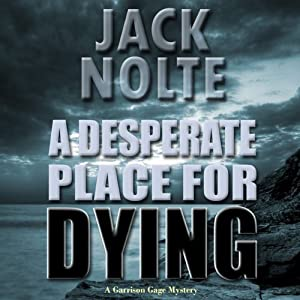 A Desperate Place for Dying: A Garrison Gage Mystery | [Jack Nolte]