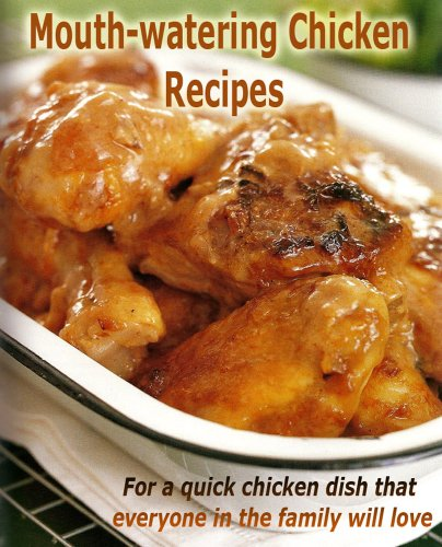 Mouth-Watering Chicken Recipes : For A Quick Chicken Dish That Everyone In The Family Will Love