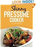 The Skinny Pressure Cooker Cookbook: Low Calorie, Healthy & Delicious Meals, Sides & Desserts.  All Under 300, 400 & 500 Calories