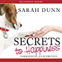 Secrets to Happiness Audiobook by Sarah Dunn Narrated by Julie Dretzin