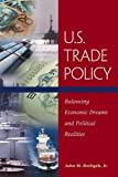 img - for By John M Rothgeb Jr U.S. Trade Policy: Balancing Economic Dreams and Political Realities (1st Edition) book / textbook / text book