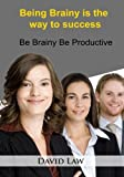 img - for Being Brainy is the way to success: Be Brainy Be Productive book / textbook / text book