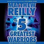 The 5 Greatest Warriors: A Novel | Matthew Reilly