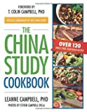The China Study Cookbook: Over 120 Whole Food, Plant-Based Recipes by Ph.D. LeAnne Campbell (May 7 2013)