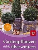 Gartenpflanzen richtig �berwintern: Von B�umen und Str�uchern bis Topf- und K�belpflanzen