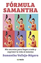 Fórmula Samantha: Mis Secretos Para Llegar A Todo Y Exprimir La Vida Al Máximo (spanish Edition)