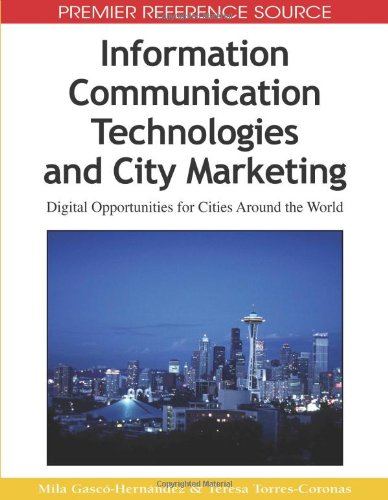 Information Communication Technologies and City Marketing: Digital Opportunities for Cities Around the World (Premier Re
