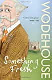 P.G. Wodehouse Something Fresh: (Blandings Castle)
