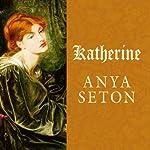 Katherine: A Novel   Anya Seton