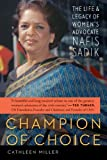 Champion of Choice: The Life and Legacy of Womens Advocate Nafis Sadik