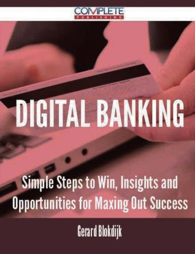 Digital Banking - Simple Steps to Win, Insights and Opportunities for Maxing Out Success