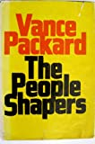 The People Shapers. (0316687502) by Vance. PACKARD