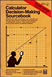 img - for Calculator Decision-making Sourcebook. A Collection of Facts, Examples, Information, and Techniques Illustrating How You Can Use Your TI-55 II As A Powerful Decision-making Tool in Business, Scientific, and Everyday Life Situations. book / textbook / text book