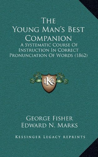 The Young Man's Best Companion: A Systematic Course of Instruction in Correct Pronunciation of Words (1862)
