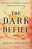 The Dark Defile: Britain's Catastrophic Invasion of Afghanistan, 1838-1842 (0802779824) by Preston, Diana