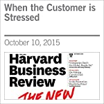 When the Customer is Stressed | Leonard L. Berry,Scott W. Davis,Jody Wilmet