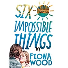 Six Impossible Things (       UNABRIDGED) by Fiona Wood Narrated by David Atlas