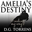 Amelia's Destiny: Finding My Way Audiobook by D.G. Torrens Narrated by Casey Turner