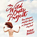 The Wild Oats Project: One Woman's Midlife Quest for Passion at Any Cost (       UNABRIDGED) by Robin Rinaldi Narrated by Kate Udall