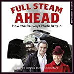 Full Steam Ahead: How the Railways Made Britain | Peter Ginn,Ruth Goodman