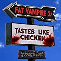 Tastes like Chicken: Fat Vampire, Book 2 (       UNABRIDGED) by Johnny B. Truant Narrated by Matt Josdal, VOplanet Studios