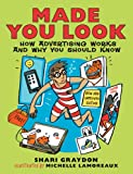 img - for Made You Look: How Advertising Works and Why You Should Know book / textbook / text book