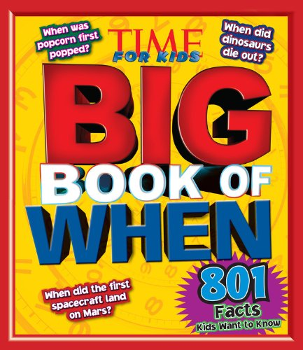 Time For Kids Big Book Of When: 801 Facts Kids Want To Know (Time For Kids Big Books)