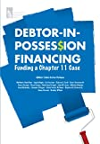 img - for Debtor-in-Possession Financing: Funding a Chapter 11 Case book / textbook / text book
