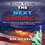 The Next America: How to Survive and Thrive in Today's Unpredictable Economy | Don Holbrook