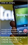 Instagram:  make money online and and Build a Online Business: Instagram Marketing, Instagram Followers, social networking, Home based Business (Instagram for newbies, company, advertising, Traffic)