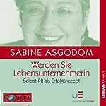 Werden Sie LebensunternehmerIn: Selbst-PR als Erfolgsrezept | Sabine Asgodom