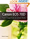 Canon EOS 70D: From Snapshots to Grea...