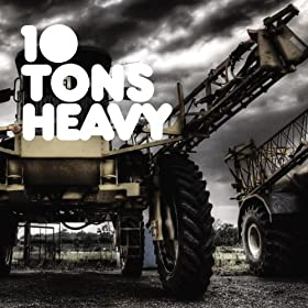 10 Tons Heavy