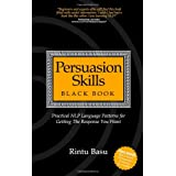 Persuasion Skills Black Book: Practical NLP Language Patterns for Getting The Response You Wantby Rintu Basu