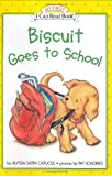 Biscuit Goes to School (My First I Can Read) (0060286822) by Capucilli, Alyssa Satin