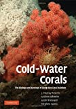 img - for Cold-Water Corals: The Biology and Geology of Deep-Sea Coral Habitats 1st Edition by Roberts, J. Murray; Wheeler, Andrew; Andr  Freiwald; Ca published by Cambridge University Press Hardcover book / textbook / text book