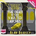 The Dead in Their Vaulted Arches (       UNABRIDGED) by Alan Bradley Narrated by Sophie Aldred