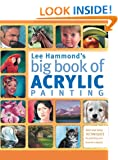 Lee Hammond's Big Book of Acrylic Painting: Fast and Easy Techniques for Painting Your Favorite Subjects