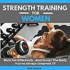 Strength Training for Women: Burn Fat Effectively...and Sculpt the Body You've Always Dreamed of Hörbuch von Marc McLean Gesprochen von: Evan Schmitt